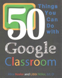 50 Things You Can Do with Google Classroom Book