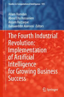 The Fourth Industrial Revolution  Implementation of Artificial Intelligence for Growing Business Success Book