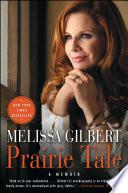 """""""Prairie Tale: A Memoir"""" by Melissa Gilbert"""