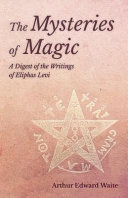 The Mysteries of Magic   A Digest of the Writings of Eliphas Levi