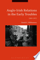 Anglo Irish Relations In The Early Troubles