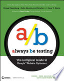 """Always Be Testing: The Complete Guide to Google Website Optimizer"" by Bryan Eisenberg, John Quarto-vonTivadar, Lisa T. Davis, Brett Crosby"