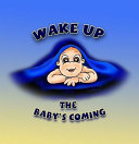 Wake Up, the Baby's Coming
