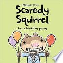 Scaredy Squirrel Has a Birthday Party