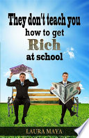 They Don T Teach You How To Get Rich At School Book PDF