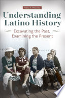 Understanding Latino History Excavating The Past Examining The Present