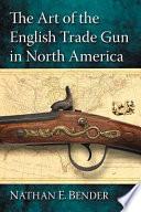 The Art Of The English Trade Gun In North America