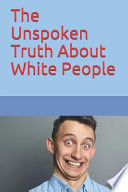 The Unspoken Truth about White People