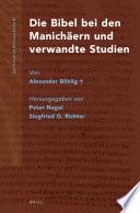 Die Bibel bei den Manichäern und verwandte Studien von Alexander Böhlig†