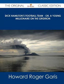 Dick Hamilton s Football Team   Or  a Young Millionaire on the Gridiron   the Original Classic Edition