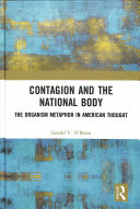 Contagion and the national body : the organism metaphor in American thought / Gerald V. O'Brien.