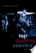 """""""Tap Dancing America: A Cultural History"""" by Constance Valis Hill"""