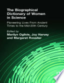 """""""The Biographical Dictionary of Women in Science: Pioneering Lives From Ancient Times to the Mid-20th Century"""" by Marilyn Ogilvie, Joy Harvey"""