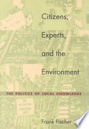 Citizens, Experts, and the Environment  : The Politics of Local Knowledge