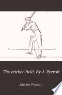 The cricket-field. By J. Pycroft