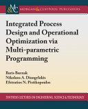 Integrated Process Design and Operational Optimization Via Multiparametric Programming Book