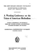 A Working Conference on the Union of American Methodism  Tuesday  Wednesday  and Thursday February Fifteen  Sixteen  and Seventeen  Nineteen Hundred and Sixteen