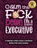 Calm The F ck Down I m an Executive