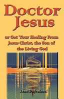 Doctor Jesus  Or Get Your Healing from Jesus Christ  the Son of the Living God