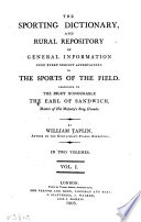 The Sporting Dictionary And Rural Repository Of General Information Upon Every Subject Appertaining To The Sports Of The Field
