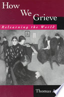"""How We Grieve: Relearning the World"" by Thomas Attig"