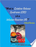 What is Cytokine Release Syndrome  CRS  a k a  Infusion Reaction  IR   A Brief Review