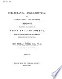 Collectanea Anglo-poetica: Or, a Bibliographical and Descriptive Catalogue of a Portion of a Collection of Early English Poetry, with Occasional Extracts and Remarks Biographical and Critical