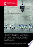 The Routledge Handbook Of Disability Arts Culture And Media