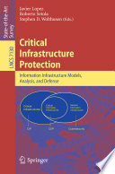 Critical Infrastructure Protection  : Advances in Critical Infrastructure Protection: Information Infrastructure Models, Analysis, and Defense