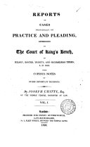 Reports of Cases Principally on Practice and Pleading, Determined in the Court of King's Bench