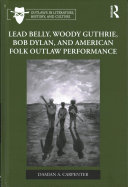 Lead Belly, Woody Guthrie, Bob Dylan and American Folk Outlaw Performance