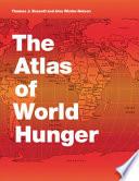 The Atlas Of World Hunger Book