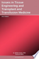 Issues in Tissue Engineering and Transplant and Transfusion Medicine  2011 Edition