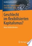 Geschlecht im flexibilisierten Kapitalismus?  : Neue UnGleichheiten