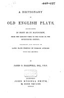 A Dictionary of Old English Plays, Existing Either in Print Or in Manuscript, from the Earliest Times to the Close of the Seventeenth Century