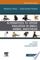 Alternatives to Opioid Analgesia in Small Animal Anesthesia, An Issue of Veterinary Clinics of North America: Small Animal Practice E-Book