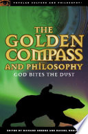 The Golden Compass and Philosophy  : God Bites the Dust