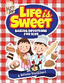 Life Is Sweet  12 Baking Devotions for Kids Book