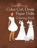 Dollys and Friends  Color  Cut  Dress Paper Dolls Coloring Book