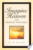Imagine Heaven and Dancing with Jesus Book