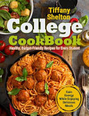 College Cookbook  Healthy  Budget Friendly Recipes for Every Student Gain Energy While Enjoying Delicious Meals Book