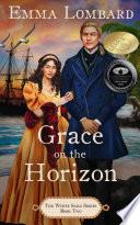 Grace on the Horizon  The White Sails Series Book 2  Book PDF