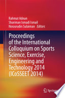 Proceedings of the International Colloquium on Sports Science, Exercise, Engineering and Technology 2014 (ICoSSEET 2014)