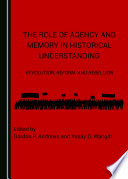 The Role of Agency and Memory in Historical Understanding Book PDF