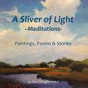 A Sliver of Light––Meditations