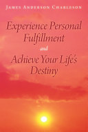 Experience Personal Fulfillment and Achieve Your Life's Destiny ebook