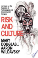 """""""Risk and Culture: An Essay on the Selection of Technological and Environmental Dangers"""" by Mary Douglas, Aaron Wildavsky"""