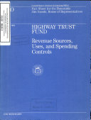 Highway Trust Fund  Revenue Sources  Uses  and Spending Controls