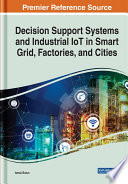 Decision Support Systems and Industrial IoT in Smart Grid  Factories  and Cities