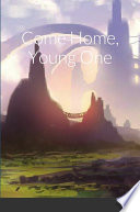 Come home Young One